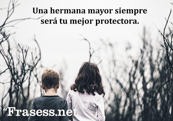 Frases para una hermana especial - Una hermana mayor siempre será tu mejor protectora.
