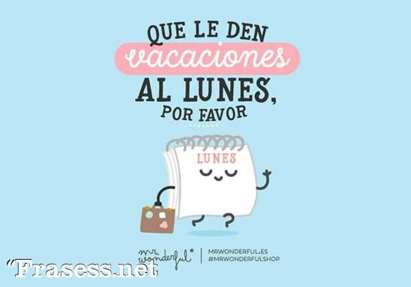 Frases de Mr. Wonderful - Que le den vacaciones al lunes, por favor.