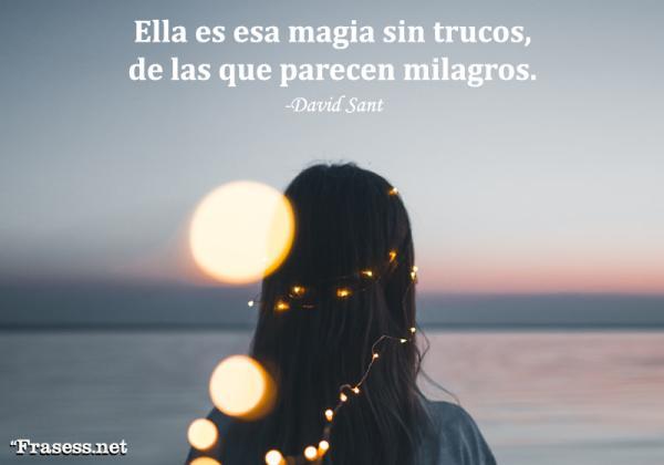 Frases de magia - Ella es esa magia sin trucos, de las que parecen milagros.