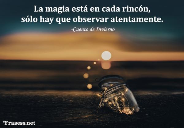 Frases de magia - La magia está en cada rincón, sólo hay que observar atentamente.