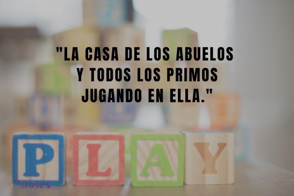 Frases de disfrutar la vida - La casa de los abuelos y todos los primos jugando en ella.