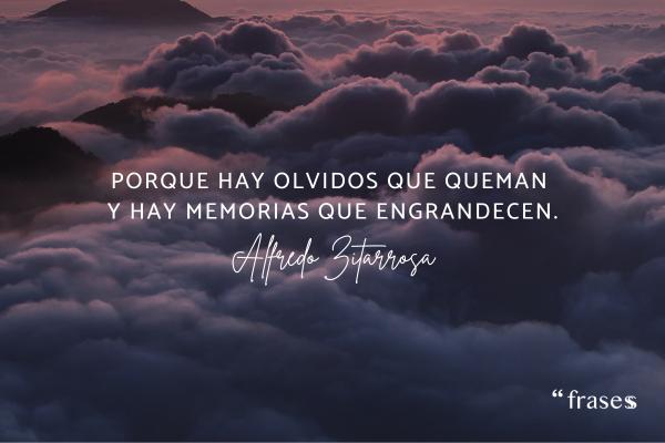 Frases de olvido - Porque hay olvidos que queman y hay memorias que engrandecen.