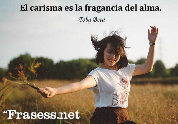 Frases del alma para reflexionar - El carisma es la fragancia del alma.