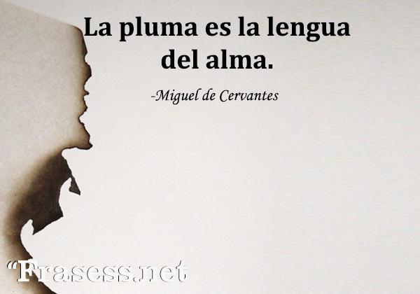 Frases del alma para reflexionar - La pluma es la lengua del alma.