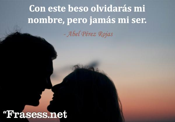 Frases de besos - Con este beso olvidarás mi nombre, pero jamás mi ser.