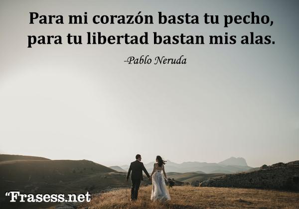 Frases de amor para mi esposo - Para mi corazón basta tu pecho, para tu libertad bastan mis alas.
