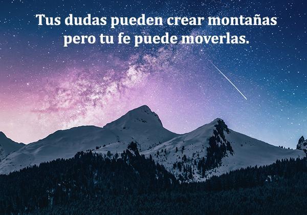 Frases inspiradoras y cortas - Tus dudas pueden crear montañas pero tu fe puede moverlas.