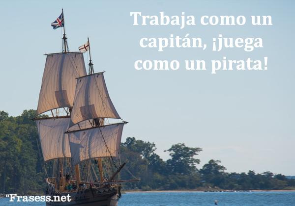 Frases de piratas - Trabaja como un capitán, ¡juega como un pirata!