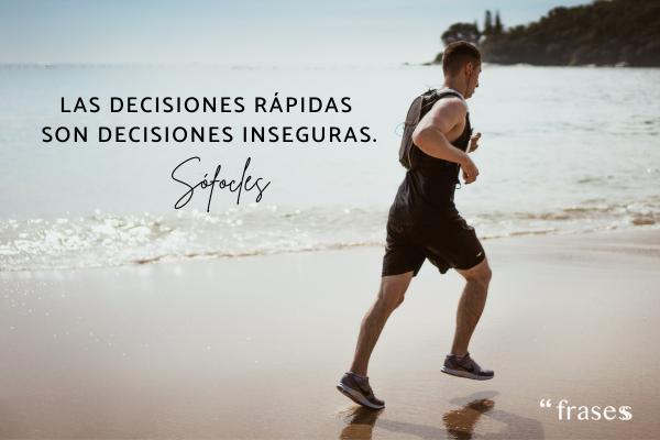 Frases de decisiones - Las decisiones rápidas son decisiones inseguras.