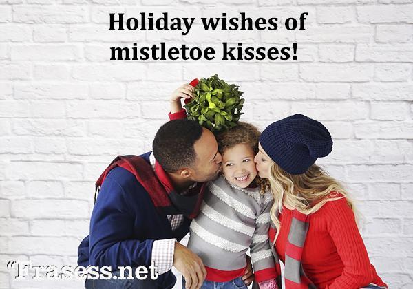 150 frases de Navidad - Holiday wishes of mistletoe kisses! (Deseos festivos de besos bajo el muérdago)