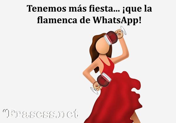 Frases de fiesta - Tengo más fiesta que la flamenca de WhatsApp.