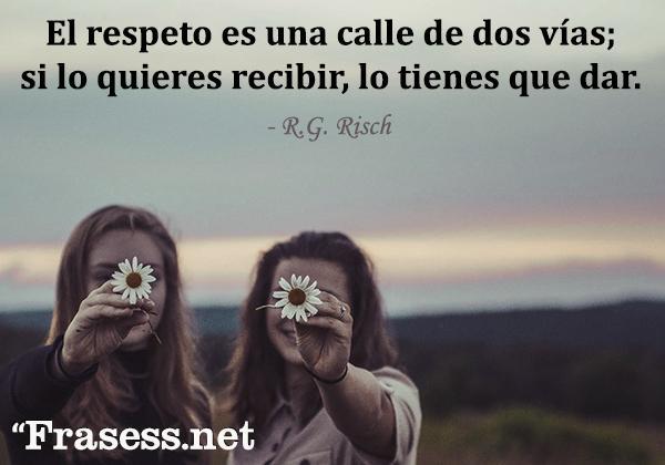 Frases de respeto - El respeto es una calle de dos vías; si lo quieres recibir, lo tienes que dar.