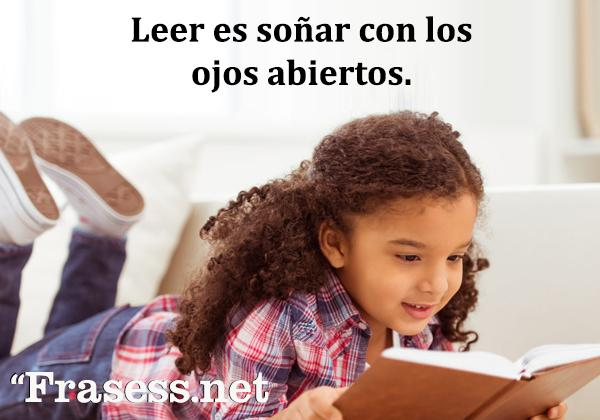 Frases de lectura - Leer es soñar con los ojos abiertos.