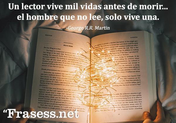 Frases de Libros de Amor - Un lector vive mil vidas antes de morir... el hombre que no lee, solo vive una.