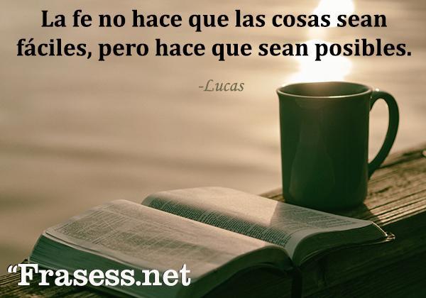 Frases de la Biblia para inspirarse - La fe no hace que las cosas sean fáciles, pero hace que sean posibles.