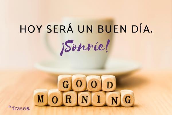 Mensajes de buenos días originales - Hoy será un buen día. ¡Sonríe!