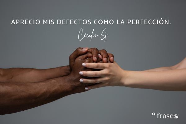 Frases de Cecilio G - Aprecio mis defectos como la perfección.