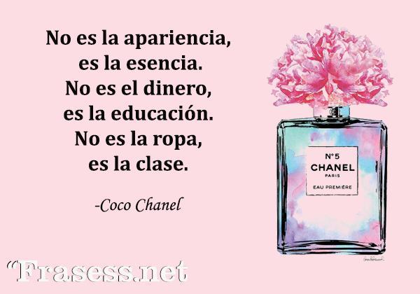 Frases de Coco Chanel - No es la apariencia, es la esencia. No es el dinero, es la educación. No es la ropa, es la clase.