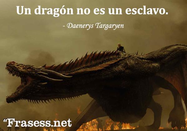 Frases de Juego de Tronos - Un dragón no es un esclavo.