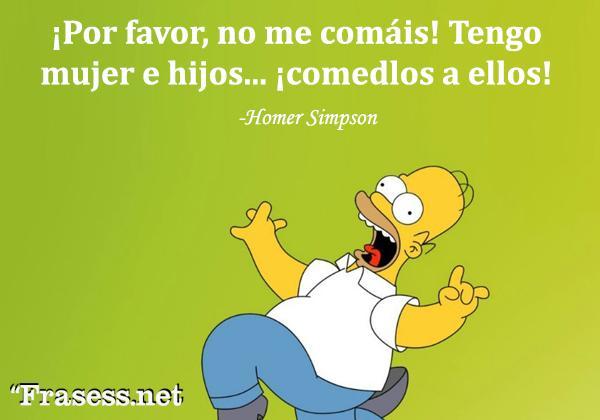 Frases de Los Simpson - [Con los extraterrestres] ¡Por favor, no me comáis! Tengo mujer e hijos... ¡comedlos a ellos!