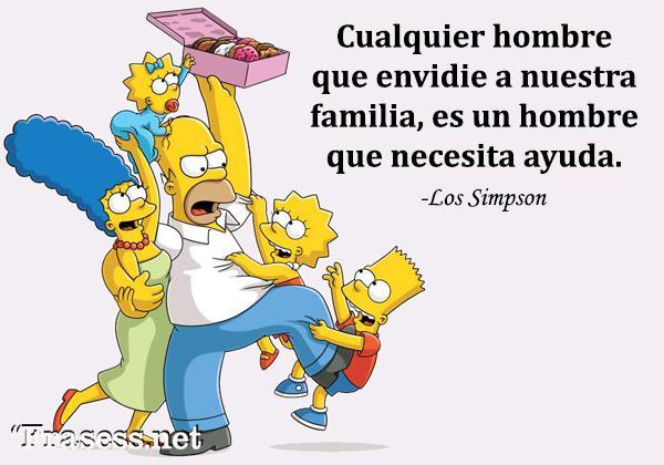 Frases de Los Simpson -  Cualquier hombre que envidie a nuestra familia, es un hombre que necesita ayuda.