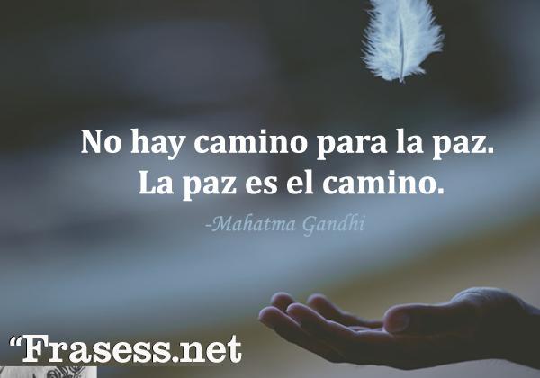 Frases de Gandhi - No hay camino para la paz, la paz es el camino.