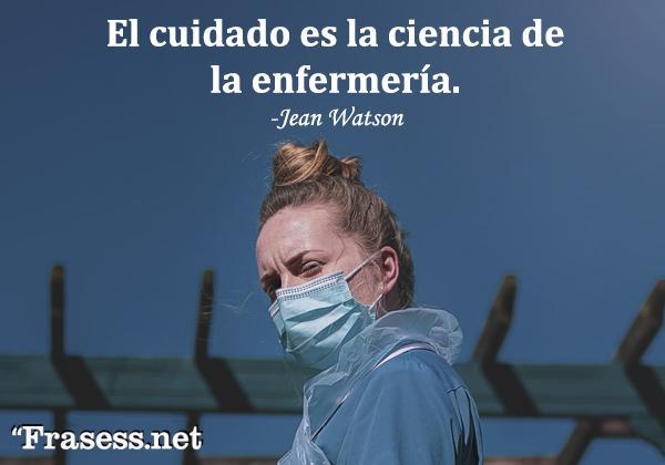 Frases de enfermería - El cuidado es la ciencia de la enfermería.