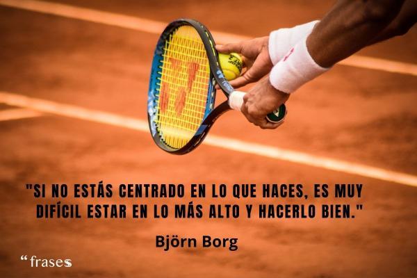 Frases de tenis -  Si no estás centrado en lo que haces, es muy difícil estar en lo más alto y hacerlo bien.