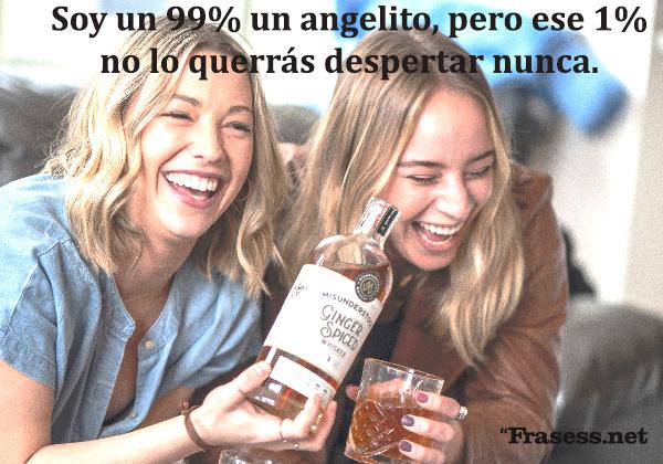 Frases de chicas malas - Soy un 99% un angelito, pero ese 1% no lo querrás despertar nunca.