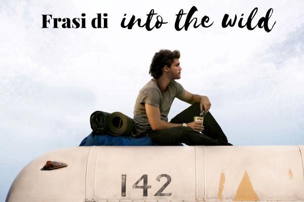 Frasi di Into the Wild - Nelle terre selvagge