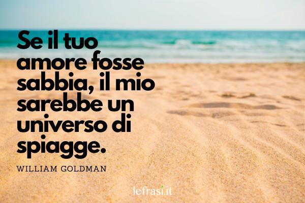 Frasi per Instagram d'amore - Se il tuo amore fosse sabbia, il mio sarebbe un universo di spiagge.