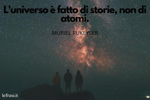 Frasi sullo spazio - L'universo è fatto di storie, non di atomi.