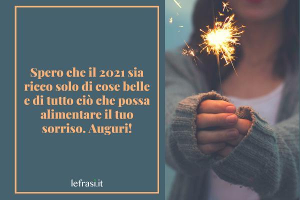 Frasi di Auguri di Buon Anno - Spero che il 2021 sia ricco solo di cose belle e di tutto ciò che possa alimentare il tuo sorriso. Auguri!