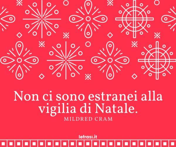 Frasi sul Natale - Non ci sono estranei alla vigilia di Natale.