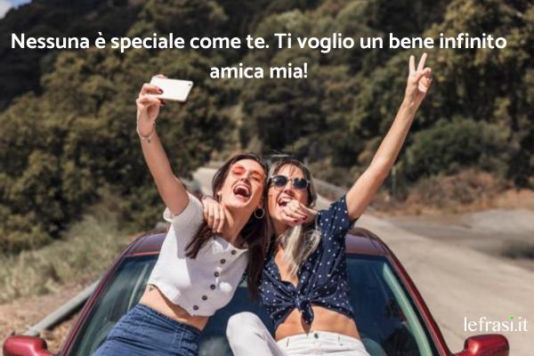 Ti voglio bene amica mia: le frasi più belle - Nessuna è speciale come te. Ti voglio un bene infinito amica mia!