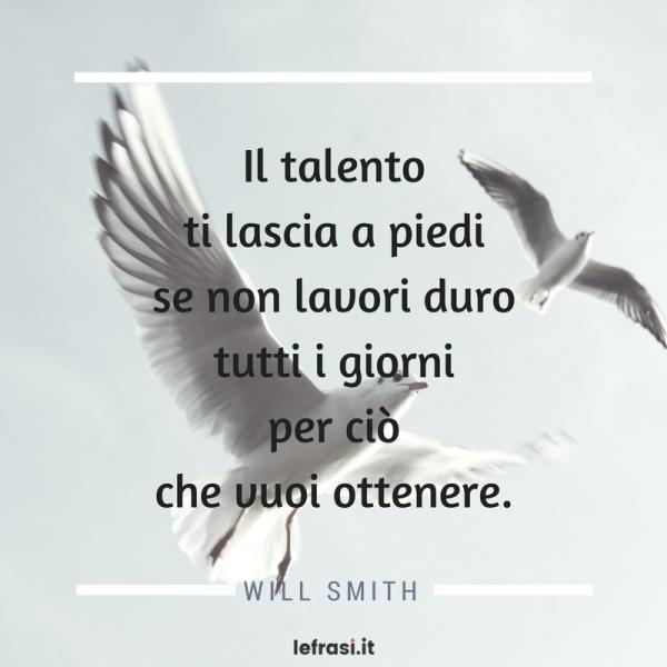Frasi sui Sacrifici - Il talento ti lascia a piedi se non lavori duro tutti i giorni per ciò che vuoi ottenere.