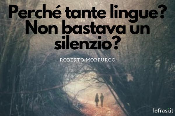 Frasi sul silenzio - Perché tante lingue? Non bastava un silenzio?