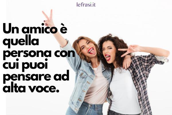 Frasi Tumblr sull'amicizia - Un amico è quella persona con cui puoi pensare ad alta voce.