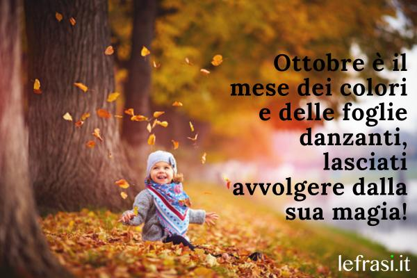 Frasi su ottobre - Ottobre è il mese dei colori e delle foglie danzanti, lasciati avvolgere dalla sua magia!