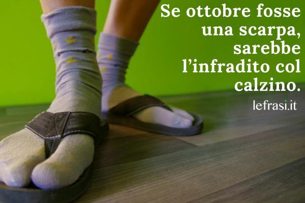 Frasi su ottobre - Se ottobre fosse una scarpa, sarebbe l'infradito col calzino.
