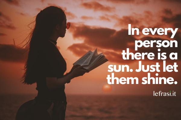 Frasi sul sole - In every person there is a sun. Just let them shine.
