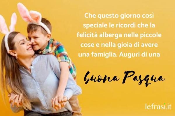 Auguri di Buona Pasqua - Che questo giorno così speciale le ricordi che la felicità alberga nelle piccole cose e nella gioia di avere una famiglia. Auguri di una buona Pasqua.