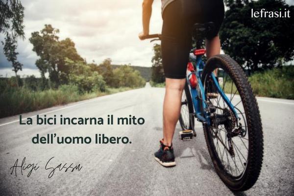 Frasi motivazionali per lo sport e per gli sportivi - La bici incarna il mito dell'uomo libero.