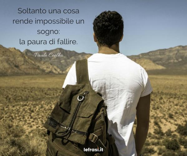 Frasi di Paulo Coelho - Soltanto una cosa rende impossibile un sogno: la paura di fallire.