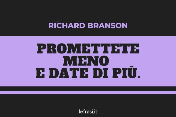 Frasi di Richard Branson - Promettete meno e date di più.