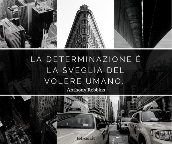 Frasi di Anthony Robbins - La determinazione è la sveglia del volere umano.