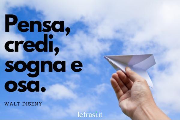 Frasi sul coraggio - Pensa, credi, sogna e osa.
