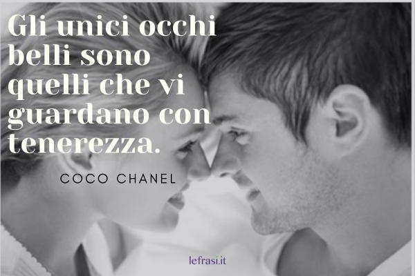 Frasi di Coco Chanel - Gli unici occhi belli sono quelli che vi guardano con tenerezza.
