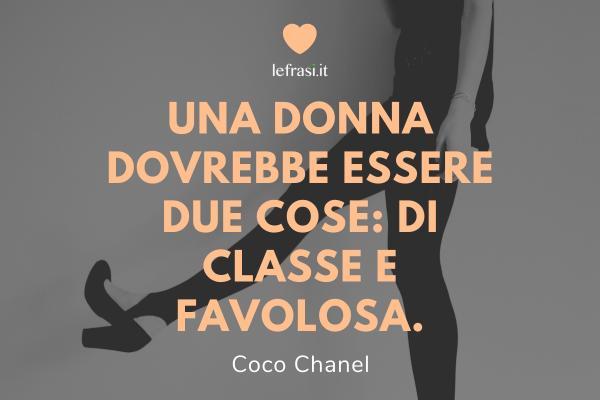 Frasi di Coco Chanel - Una donna dovrebbe essere due cose: di classe e favolosa.