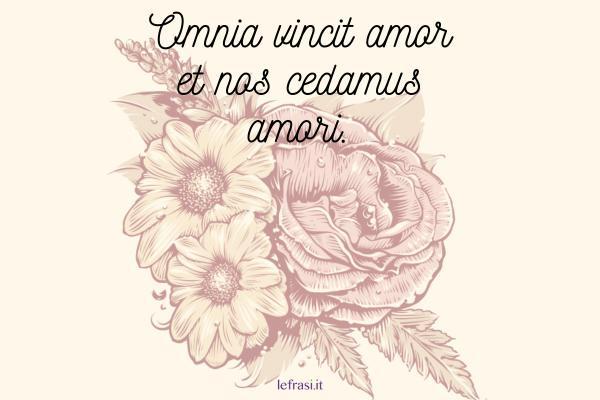 Frasi per tatuaggi - Omnia vincit amor et nos cedamus amori.
